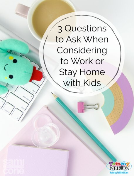 3 Questions to Ask When Considering  to Work or Stay Home  with Kids. Great story and questions to consider.