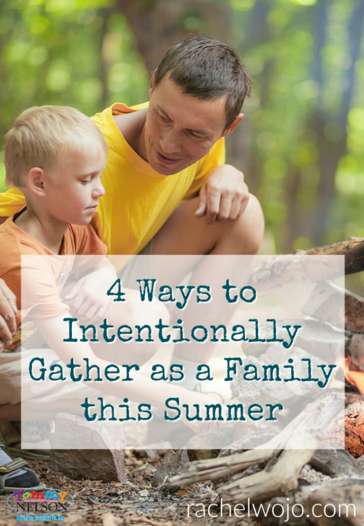 4 Ways to Intentionally Gather as a Family this Summer