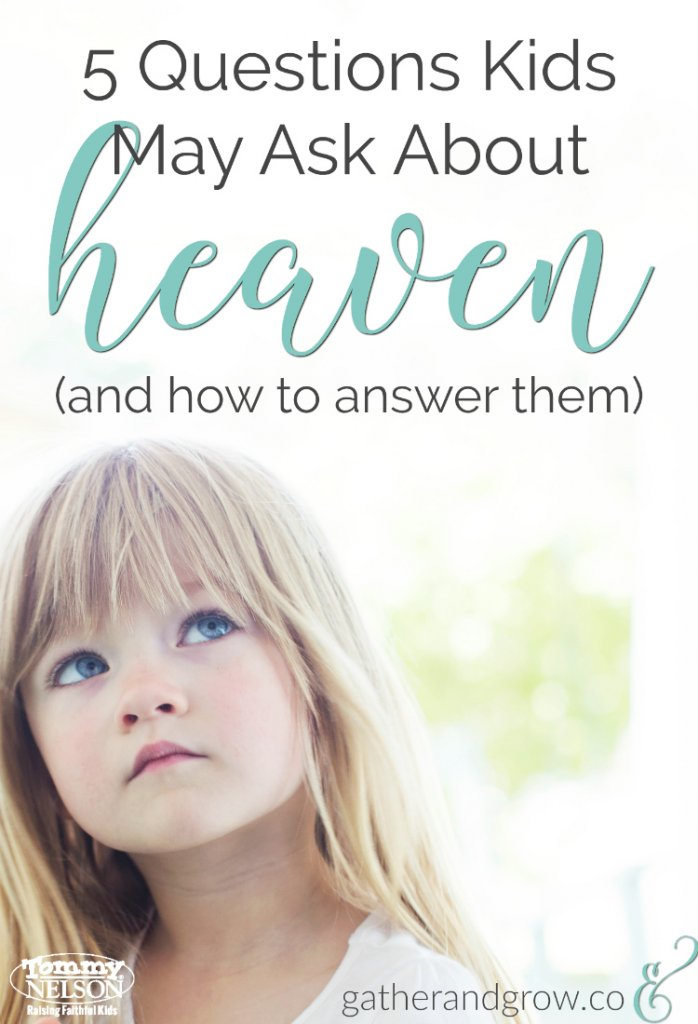 5 Questions Kids May Ask About Heaven (and how to answer them). Includes several scripture references.