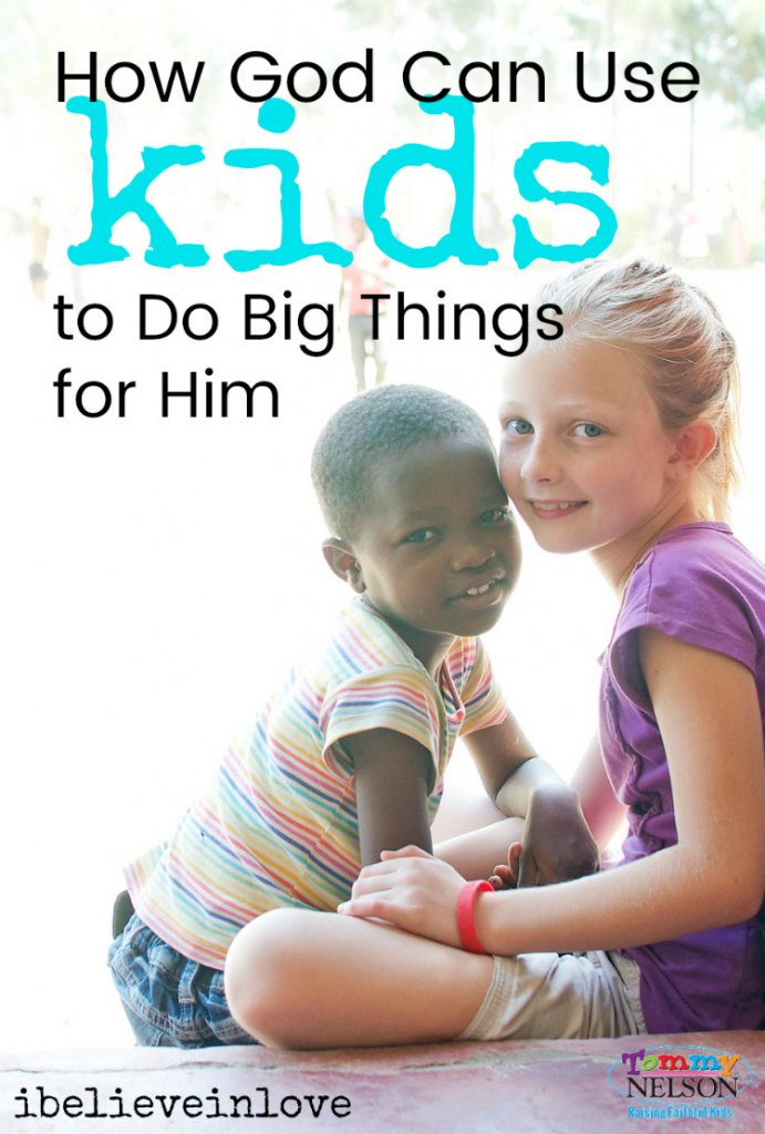 How God can use kids to do big things for him.