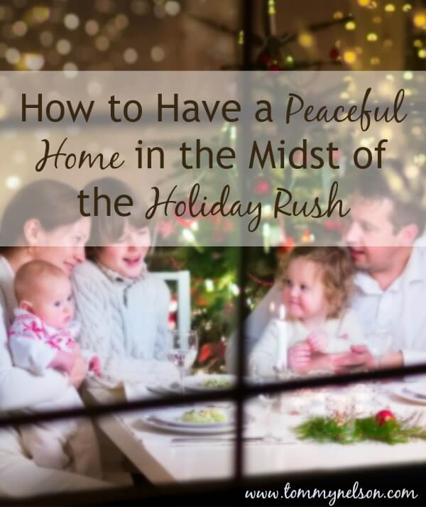 How to Have a Peaceful Home in the Midst of the Holiday Rush