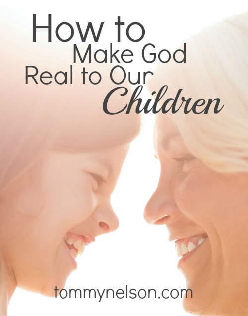 How to Make God Real to Our Children
