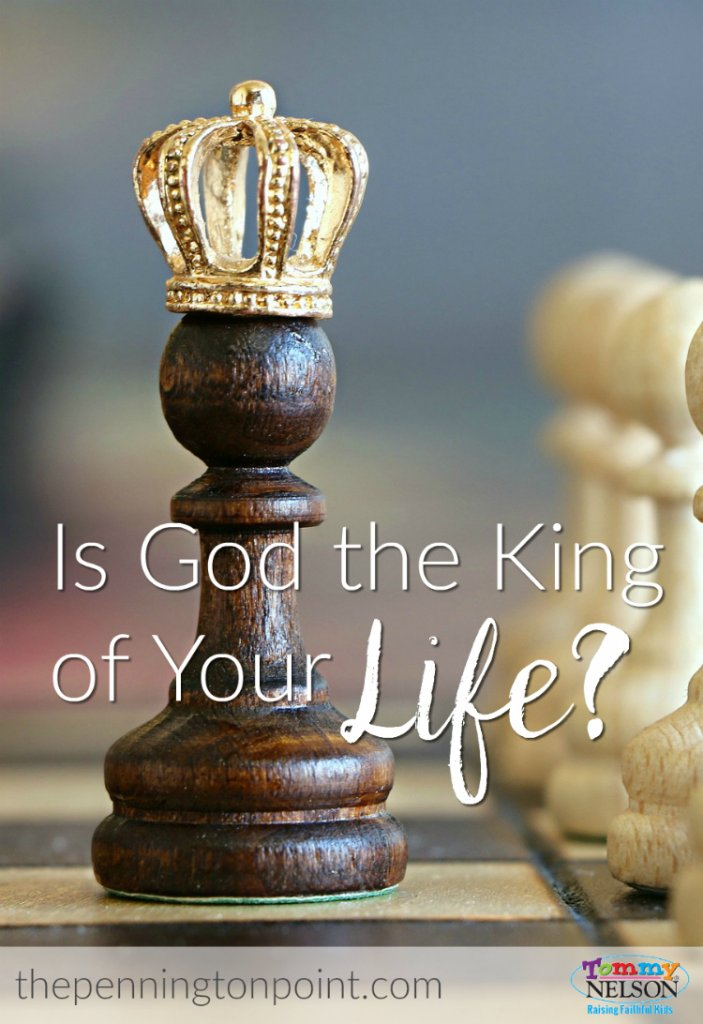 Is God the King of Your Life