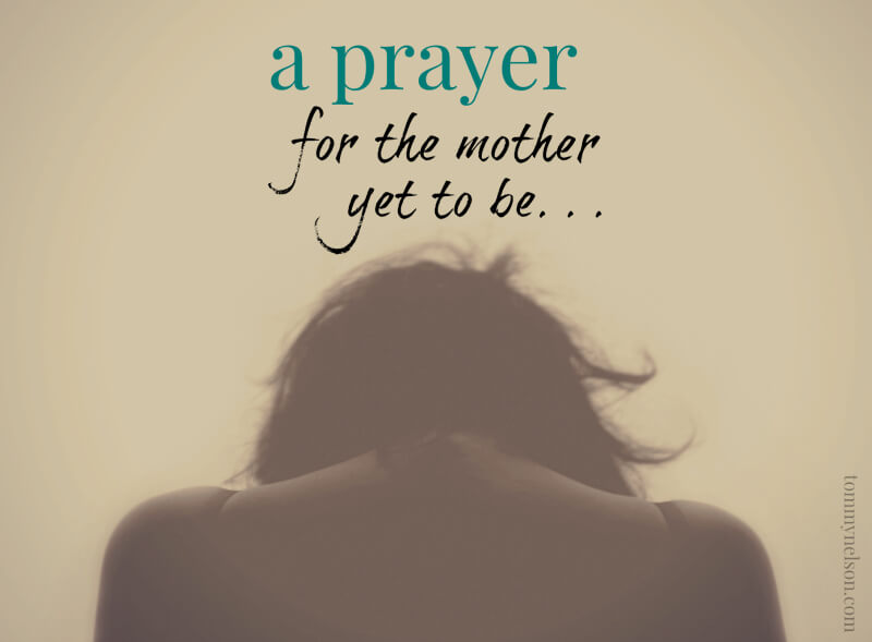 A Prayer for the Mother Yet To Be