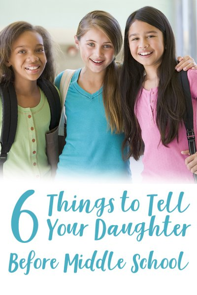 Six Things To Tell Your Daughter Before Middle School
