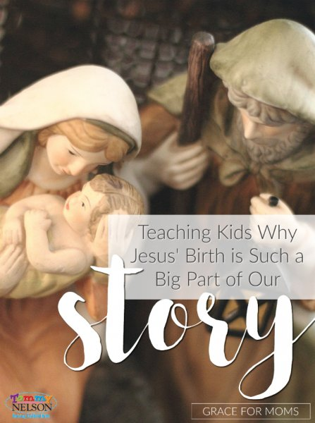 teaching-kids-why-jesus-birth-is-such-a-big-part-of-our-story