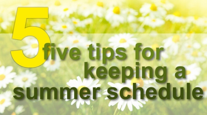 5 Tips for Keeping a Summer Schedule