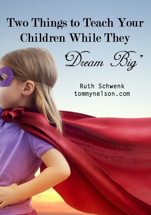 "Two Things to Teach Your Children While They ""Dream Big"""