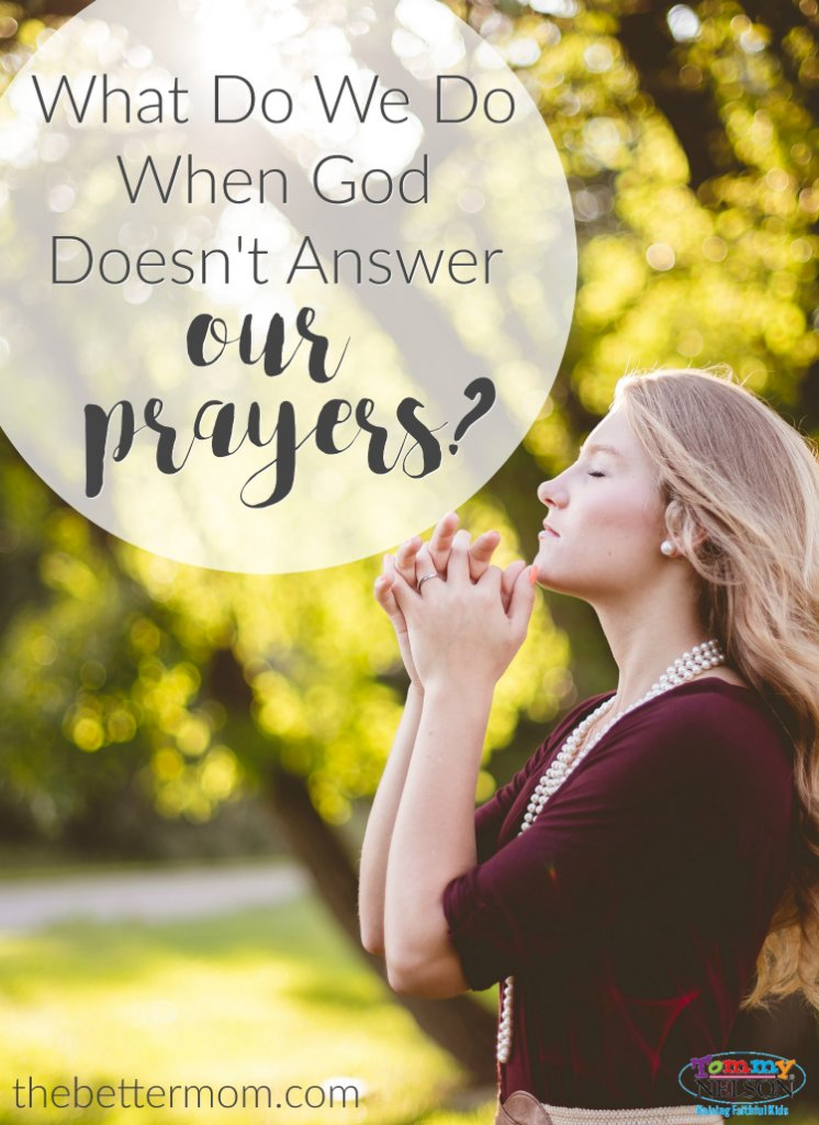 what-do-we-do-when-god-doesnt-answer-our-prayers
