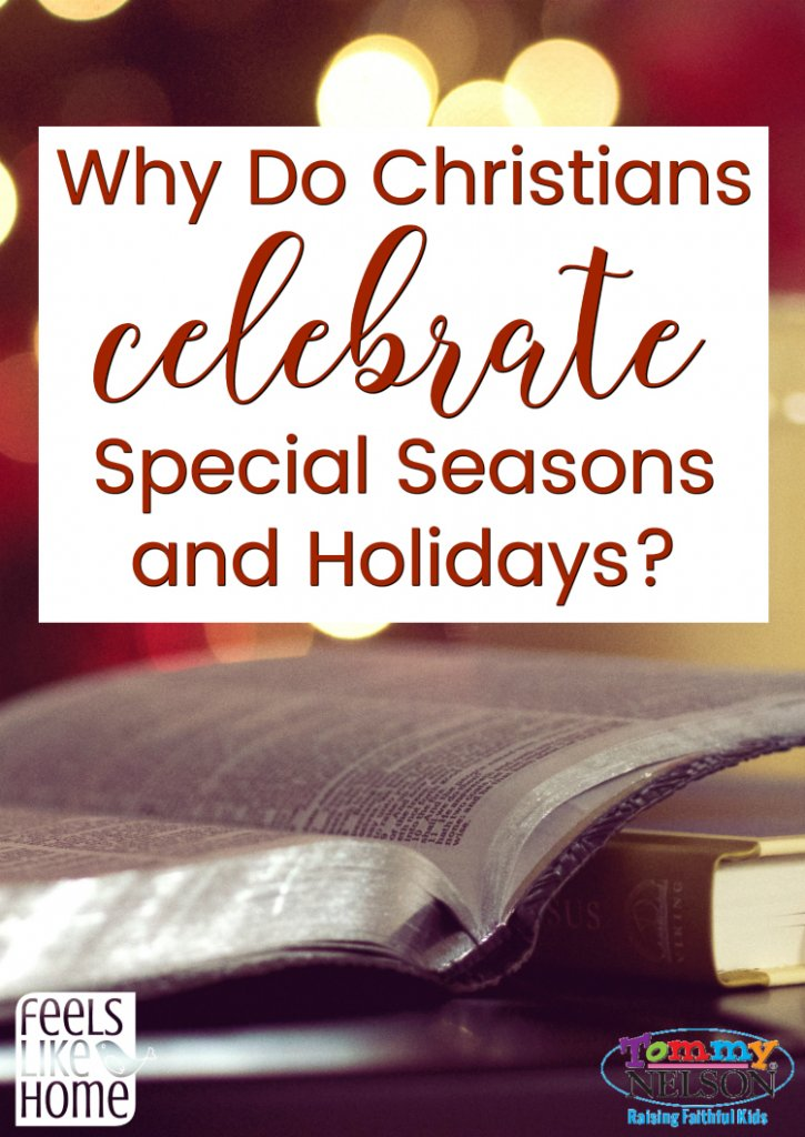 Why do Christians celebrate special seasons and holidays?