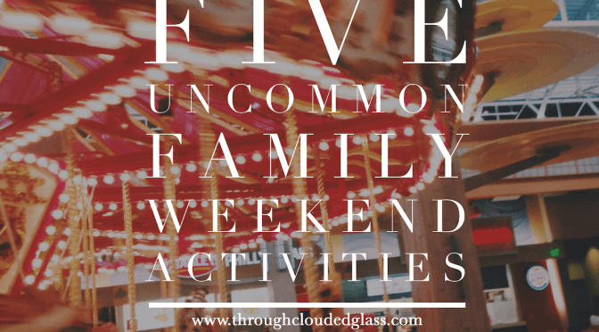 Uncommon Family Weekend Activities