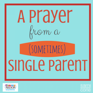 prayer from a sometimes single parent