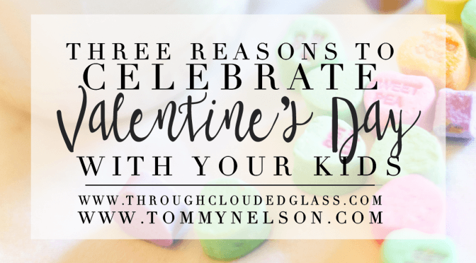 3 Reasons To Celebrate Valentine's Day With Your Kids